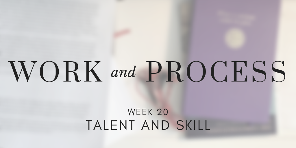 Work and Process Week 20: Talent and Skill