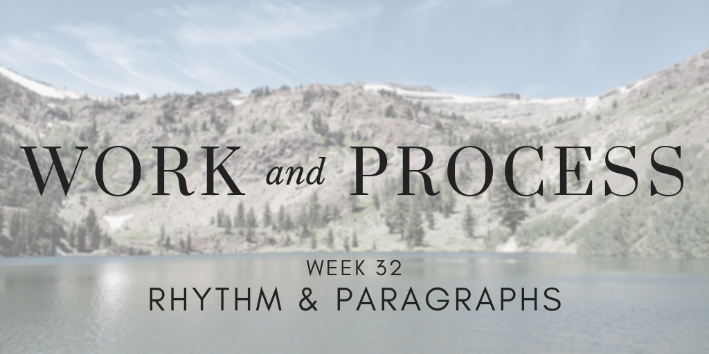 Work and Process Week 32: Rhythm & Paragraphs