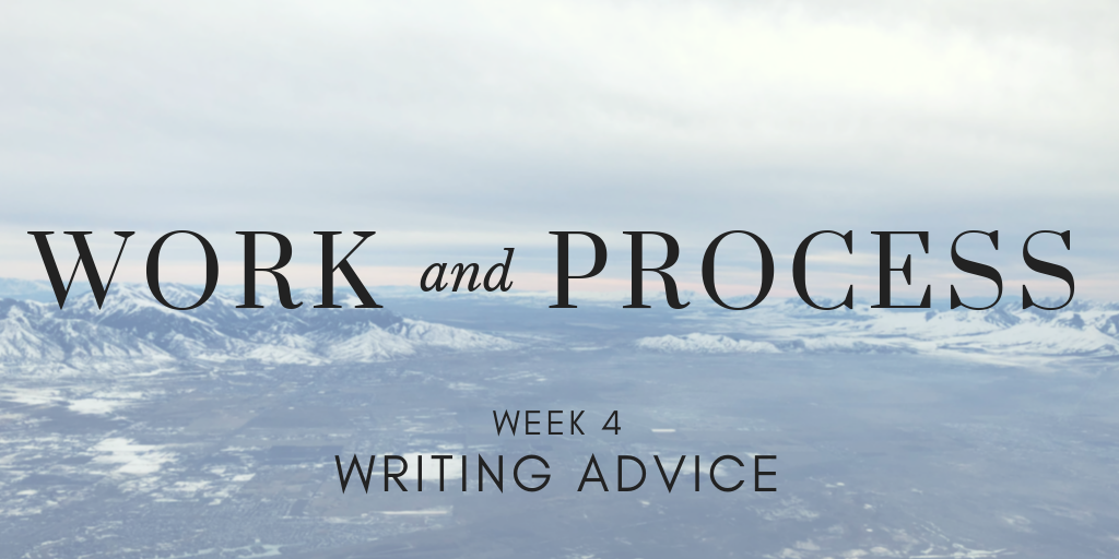 Work and Process Week 4: Writing Advice